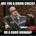 "Are you a""Good Woman or a ""Down Chick""?"